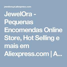 JewelOra - Pequenas Encomendas Online Store, Hot Selling  e mais em Aliexpress.com | Alibaba Group