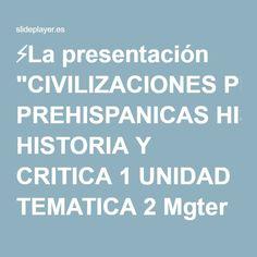 """⚡La presentación """"CIVILIZACIONES PREHISPANICAS HISTORIA Y CRITICA 1 UNIDAD TEMATICA 2 Mgter Arq. REGINA PEREZ DE ALSINA AÑO 2013."""""""