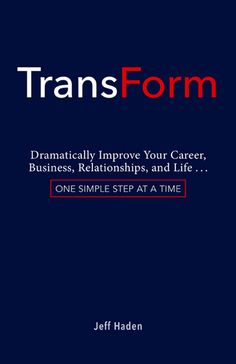 TransForm: Dramatically Improve Your Career, Business, Relationships, and Life... One Simple Step at a Time