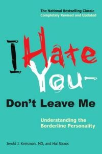 I Hate You--Dont Leave Me: Understanding the Borderline Personality