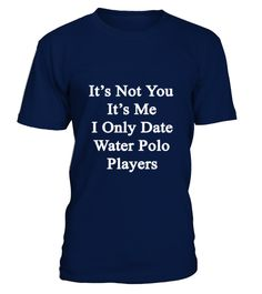 # its_not_you_its_me_i_only_date_water_pol .  It's Not You It's Me I Only Date Water Polo PlayersTags: water, polo, water, polo, aficionado, water, polo, aficionados, water, polo, coach, water, polo, coaches, water, polo, enthusiast, water, polo, enthusiasts, water, polo, fan, water, polo, fans, water, polo, instructor, water, polo, instructors, water, polo, player, water, polo, players
