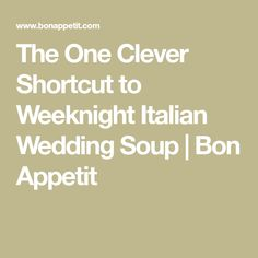 The One Clever Shortcut to Weeknight Italian Wedding Soup | Bon Appetit