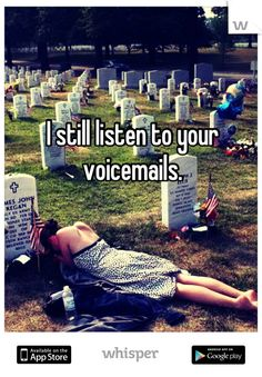I still listen to your voicemails.