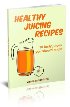 Healthy Juicing Recipes Book: 10 tasty juices you should know, Free!! :)