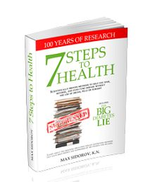 "These days more and more researches show that type 2 diabetics can be reversed naturally. The ""7 Steps to Health and the Big Diabetes Lie"" is a guide that was written by Max Sidorov in order to help people understand all they really need to know in order to reverse their diabetes naturally and safely. This post on OneCareNow summarizes the important topics that are covered in the guide and provides a look at some of its pros and cons"
