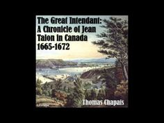 Chronicles of Canada Volume 6 -- The Great Intendant : A Chronicle of Jean Talon in Canada by Thomas Chapais Talon worked closely with lieutenant-g. British North America, Ontario Curriculum, English Resources, Canadian History, French Teacher, Quebec, How To Become, How To Apply, Canada