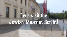 Let's visit the Jewish Museum Berlin!