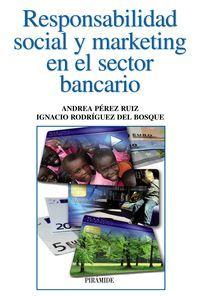 Responsabilidad social y marketing en el sector bancario / Andrea Pérez Ruiz, Ignacio Rodríguez del Bosqe (2013)