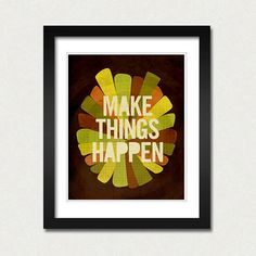 Make Things Happen  8x10 Art Print by LuciusArt on Etsy, $18.00