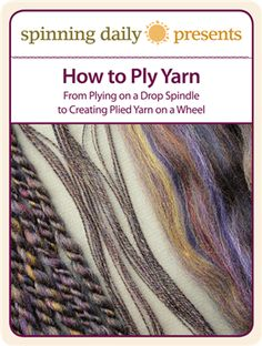 How to Ply Yarn: From Plying on a Drop Spindle to Creating Plied Yarn on a Wheel - Spinning Daily