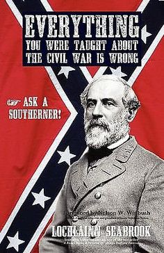 Everything You Were Taught about the Civil War Is Wrong, by Lochlainn Seabrook