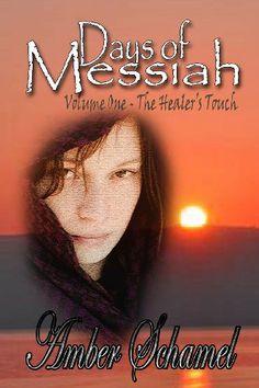 Days of Messiah Volume 1 The Healer's Touch by Amber Schamel,http://www.amazon.com/dp/1622084004/ref=cm_sw_r_pi_dp_1LdZsb1MER4RDK9F
