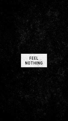 Feel Nothing - IPhone Wallpapers