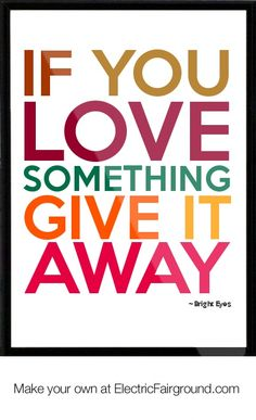 """""""If you love something, give it away"""""""