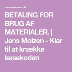 BETALING FOR BRUG AF MATERIALER. | Jens Molzen - Klar til at knække læsekoden