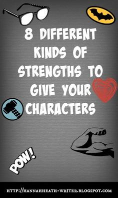 Hannah Heath: 8 Different Kinds of Strengths to Give Your Characters - make your characters deeper and more diverse by being sure to give them different kinds of strengths.
