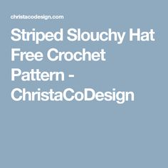 Striped Slouchy Hat Free Crochet Pattern - ChristaCoDesign