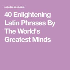 40 Enlightening Latin Phrases By The World's Greatest Minds