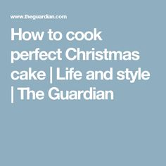 How to cook perfect Christmas cake | Life and style | The Guardian