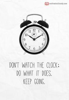 Don't watch the clock; Keep Going! Just Keep Going, Study Hard, Study Motivation, Alarm Clock, Positivity, Thoughts, Motivational, Motivation To Study, Projection Alarm Clock