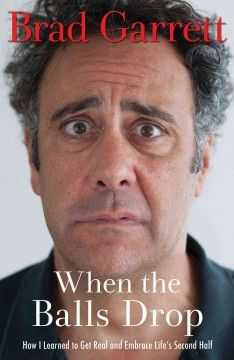 When the Balls Drop: How I Learned to Get Real and Embrace Life's Second Half by Brad Garrett - 6/19/2015