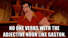The fact that this song was in my head prior to this just makes it that much funnier. Oh how I love Gaston.