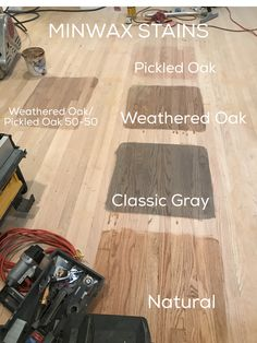 MINWAX stains we are considering. Pickled Oak, Weathered Oak, Weathered Oak/Pickled Oak 50-50, Classic Gray, Natural.