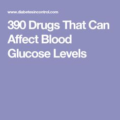 390 Drugs That Can Affect Blood Glucose Levels