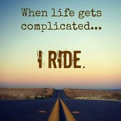 When life gets complicated, ride | motorcycle quotes