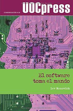EL SOFTWARE TOMA EL MANDO. Lev Manovich. Localización: 004/MAN/sof