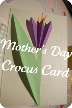 Cute Mother's Day Card  http://domesticgoddesque.com/2012/03/mothers-day-gift-ideas-and-how-to-make-a-crocus-card/