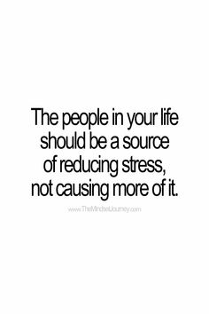 The people in your life should be a source of reducing stress, not causing more of it.  #tmj #themindsetjourney #drama #stress #stressful #support #help #encourage #inspire #motivate