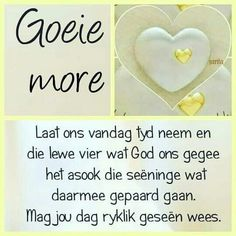 Morning Blessings, Good Morning Wishes, Day Wishes, Morning Messages, Good Morning Quotes, Lekker Dag, Evening Greetings, Afrikaanse Quotes, Goeie Nag