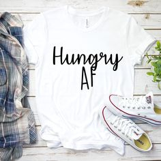 Hungry AF Graphic T-Shirt, Sassy Graphic Tee, Unisex T-Shirt, Funny Graphic T-Shirts