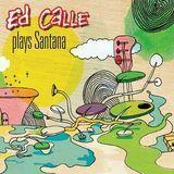 Ed Calle Plays Santana [CD]