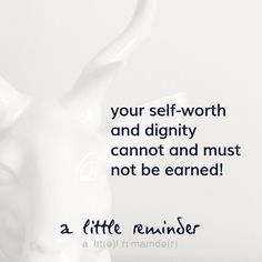 """your self-worth and dignity can not and must not be earned, they are inviolable. Everyone is precious to the universe, YOU are precious to life - because your being contributes to the living. You do not have to """"earn"""" """"good"""" for your life - life wants to give itself to you in all its fullness. Always."""
