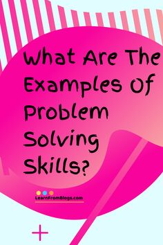 What are the examples of problem-solving skill?- Problem Solving