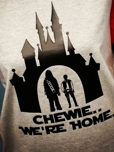 Disney Star Wars Chewie We're Home Shirt Disney Home shirt by OnceUponATeeShop on Etsy