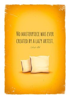 No masterpiece was ever created by a lazy artist - a quote by Salvador Dali