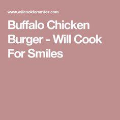 Buffalo Chicken Burger - Will Cook For Smiles