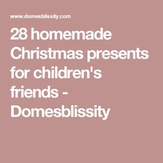 28 homemade Christmas presents for children's friends - Domesblissity - here is where you can find that Perfect Gift for Friends and Family Members