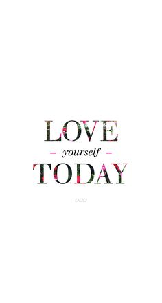 Love yourself Today ★ Find more inspirational wallpapers for your #iPhone + #Android @prettywallpaper
