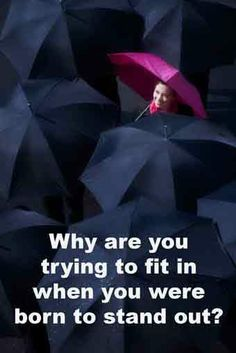 Why are you trying to fit in when you were born to stand out?