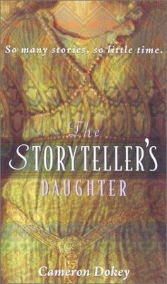 The Storyteller's Daughter (Once Upon a Time) by Cameron Dokey    by    Cameron Dokey