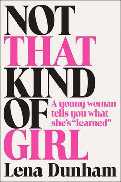 """Not That Kind of Girl: A Young Woman Tells You What She's """"Learned"""": Lena Dunham: 9780812985177: Books - Amazon.ca"""