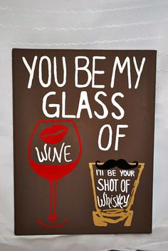 9 x 12 You Be My Glass of Wine I'll Be Your Shot by ChannCreations, $19.00