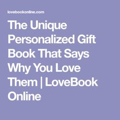 The Unique Personalized Gift Book That Says Why You Love Them | LoveBook Online