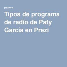 Tipos de programa de radio de Paty García en Prezi