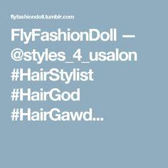FlyFashionDoll — @styles_4_usalon #HairStylist #HairGod #HairGawd...