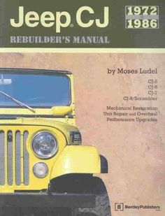 Jeep Cj Rebuilder's Manual, 1972-1986: Mechanical Restoration, Unit Repair and Overhaul Performance Upgrades for ...